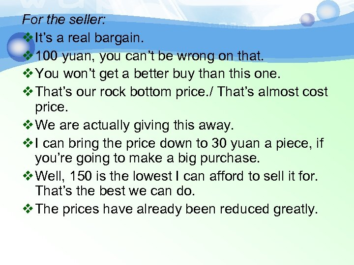 For the seller: v It's a real bargain. v 100 yuan, you can't be