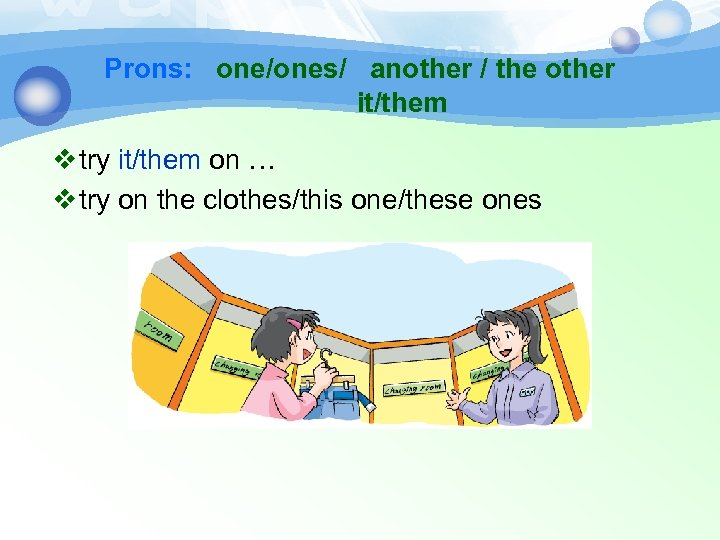 Prons: one/ones/ another / the other it/them v try it/them on … v try