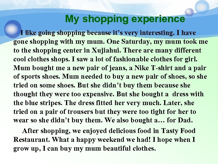 My shopping experience I like going shopping because it's very interesting. I have gone