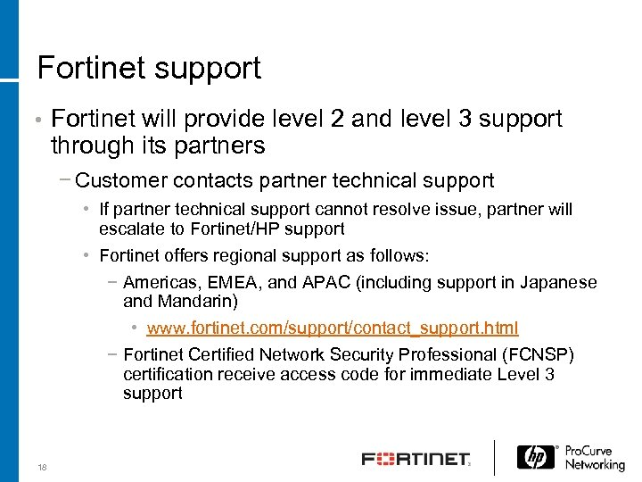 Fortinet support • Fortinet will provide level 2 and level 3 support through its