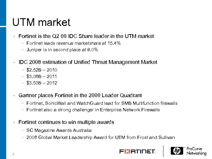 UTM market • Fortinet is the Q 2 09 IDC Share leader in the