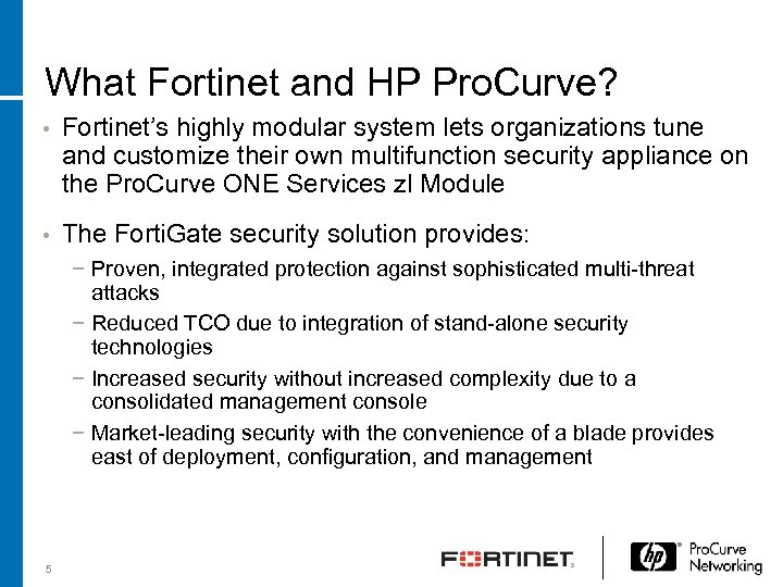 What Fortinet and HP Pro. Curve? • Fortinet's highly modular system lets organizations tune