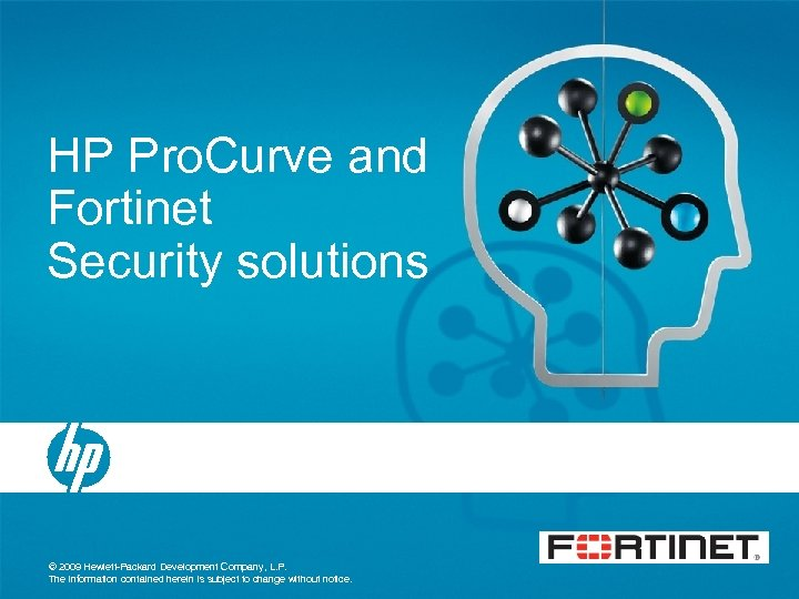 HP Pro. Curve and Fortinet Security solutions © 2009 Hewlett-Packard Development Company, L. P.