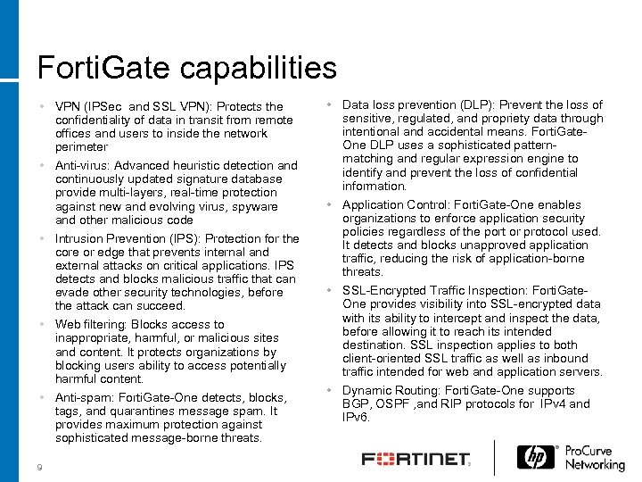 Forti. Gate capabilities • VPN (IPSec and SSL VPN): Protects the confidentiality of data