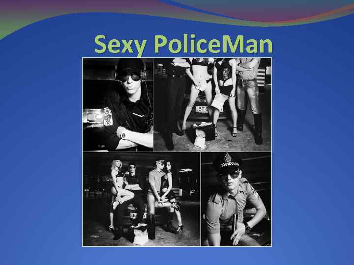 Sexy Police. Man