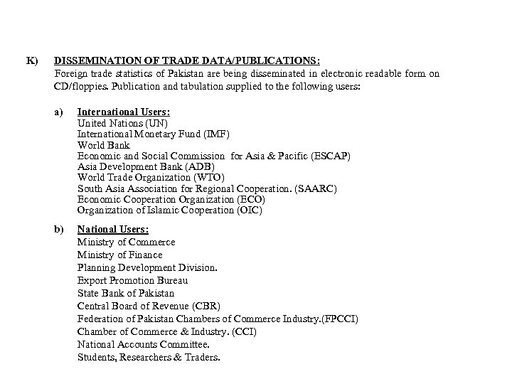 K) DISSEMINATION OF TRADE DATA/PUBLICATIONS: Foreign trade statistics of Pakistan are being disseminated in