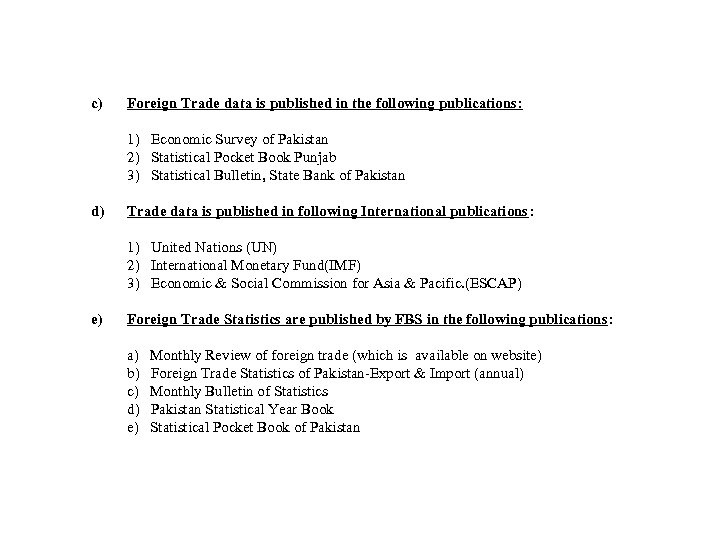 c) Foreign Trade data is published in the following publications: 1) Economic Survey of