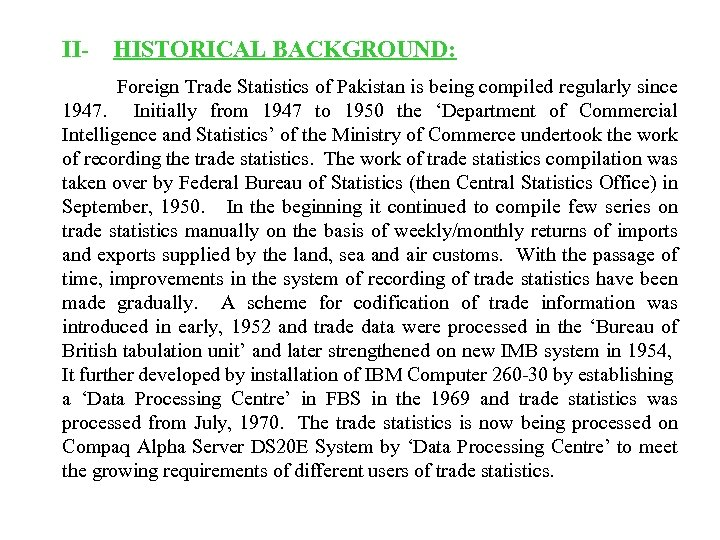 II- HISTORICAL BACKGROUND: Foreign Trade Statistics of Pakistan is being compiled regularly since 1947.