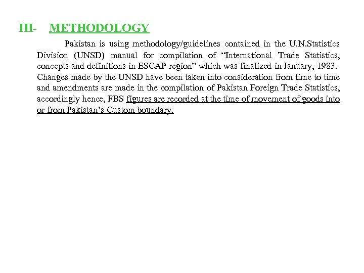 III- METHODOLOGY Pakistan is using methodology/guidelines contained in the U. N. Statistics Division (UNSD)