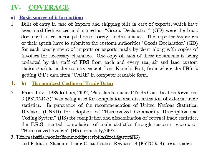 IV- COVERAGE a) Basic source of information: 1 Bills of entry in case of