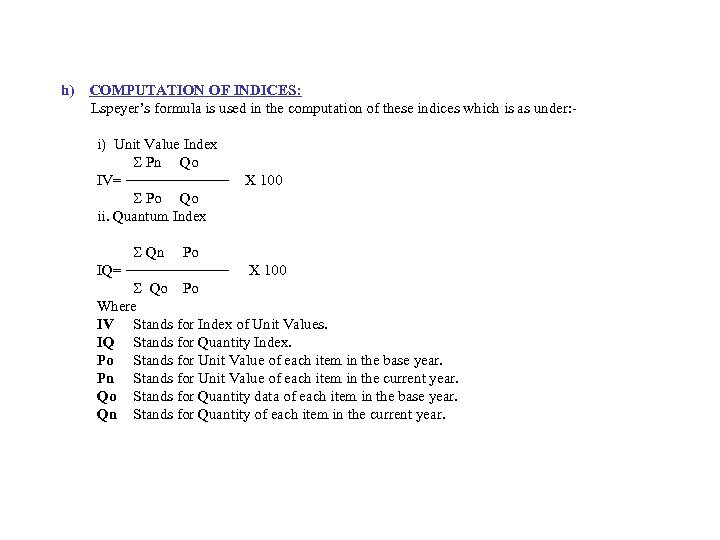 h) COMPUTATION OF INDICES: Lspeyer's formula is used in the computation of these indices