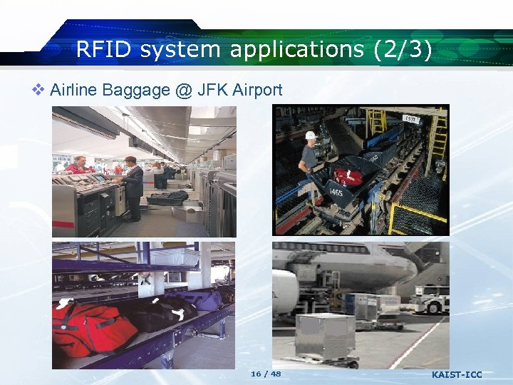 RFID system applications (2/3) v Airline Baggage @ JFK Airport 16 / 48 KAIST-ICC