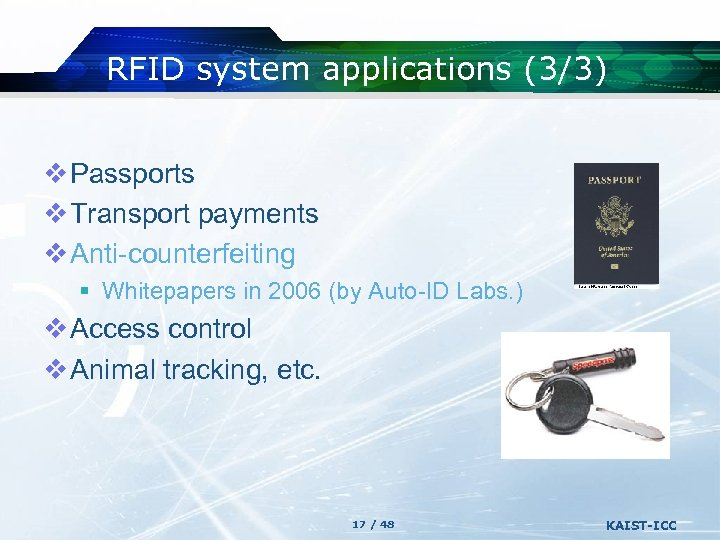 RFID system applications (3/3) v Passports v Transport payments v Anti-counterfeiting § Whitepapers in