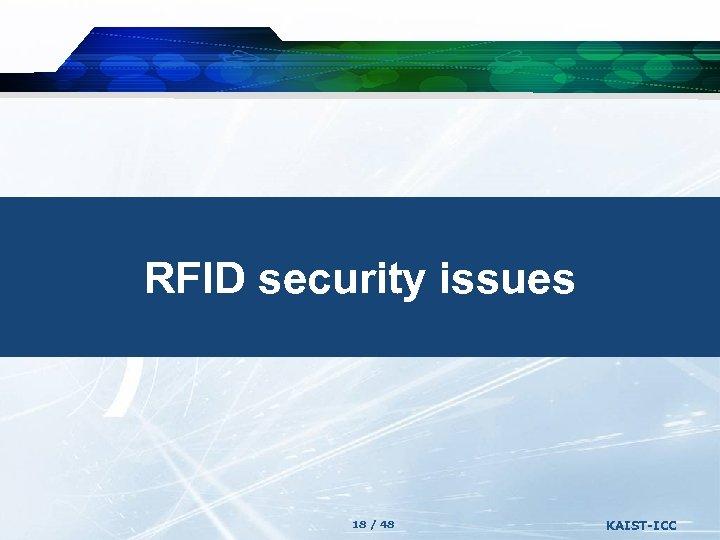 RFID security issues 18 / 48 KAIST-ICC