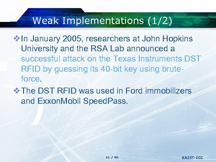 Weak Implementations (1/2) v In January 2005, researchers at John Hopkins University and the