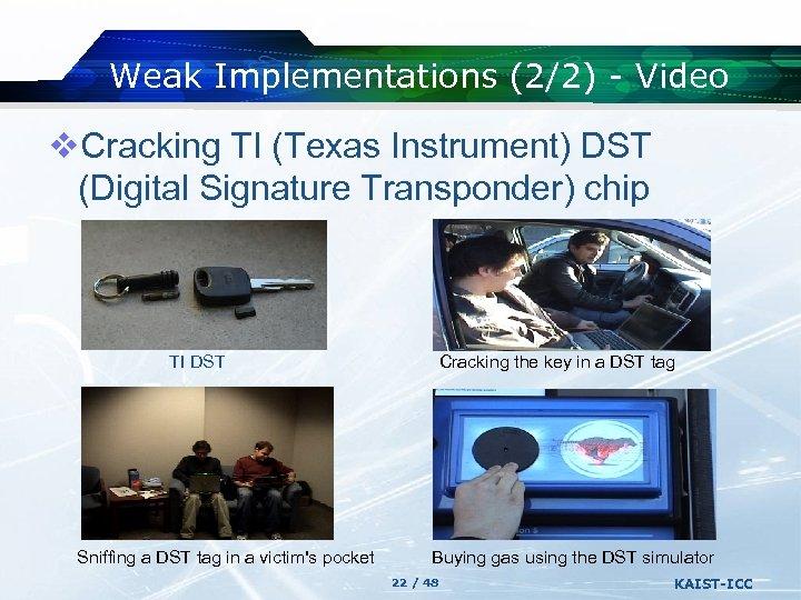 Weak Implementations (2/2) - Video v. Cracking TI (Texas Instrument) DST (Digital Signature Transponder)