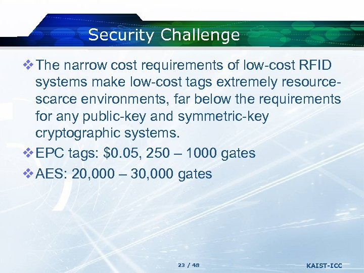 Security Challenge v The narrow cost requirements of low-cost RFID systems make low-cost tags