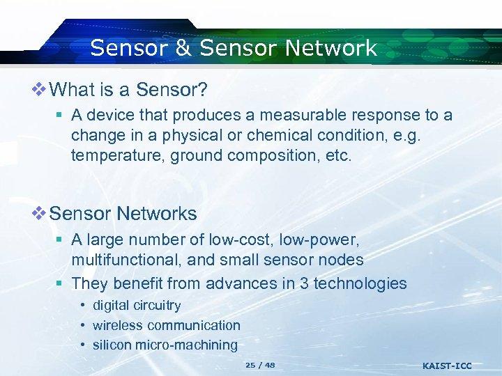 Sensor & Sensor Network v What is a Sensor? § A device that produces