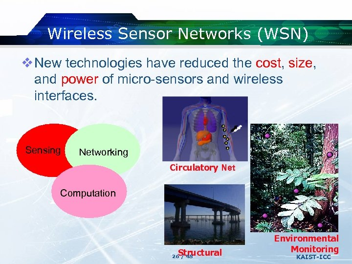 Wireless Sensor Networks (WSN) v New technologies have reduced the cost, size, and power