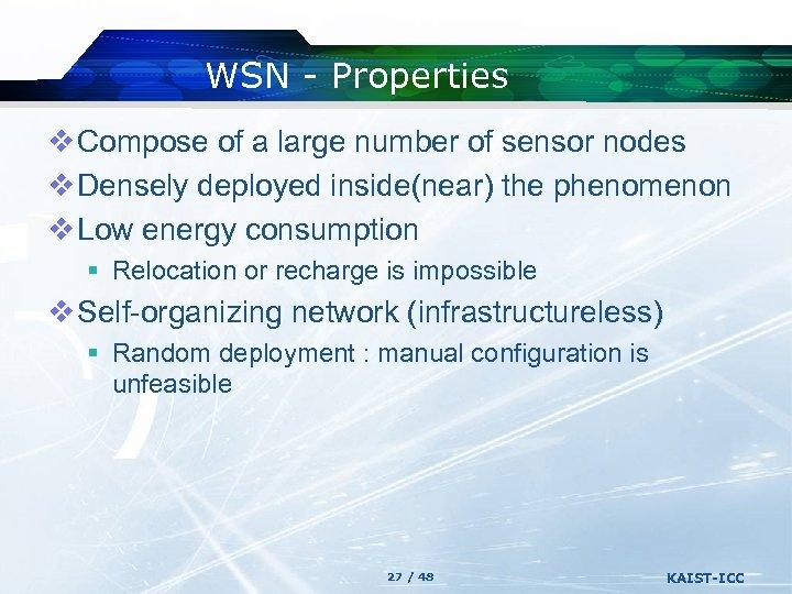 WSN - Properties v Compose of a large number of sensor nodes v Densely