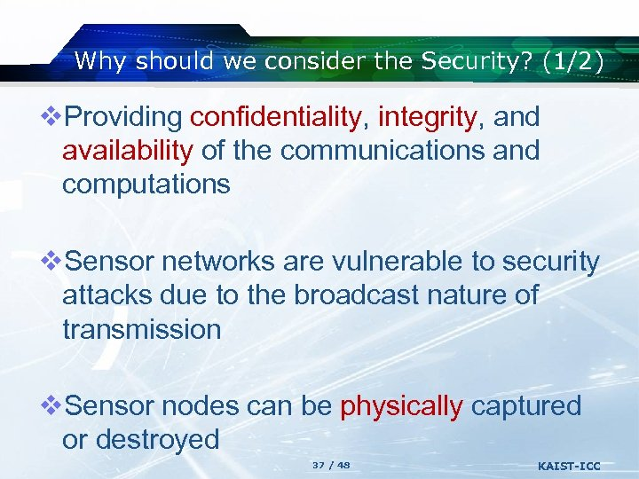 Why should we consider the Security? (1/2) v. Providing confidentiality, integrity, and availability of