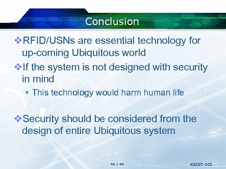 Conclusion v. RFID/USNs are essential technology for up-coming Ubiquitous world v. If the system