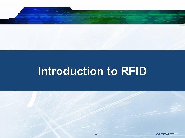 Introduction to RFID 6 KAIST-ICC