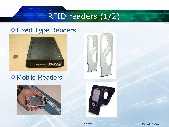 RFID readers (1/2) v Fixed-Type Readers v Mobile Readers 9 / 48 KAIST-ICC