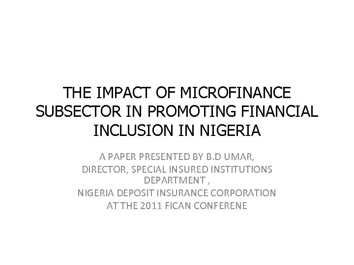 THE IMPACT OF MICROFINANCE SUBSECTOR IN PROMOTING FINANCIAL INCLUSION IN NIGERIA A PAPER PRESENTED