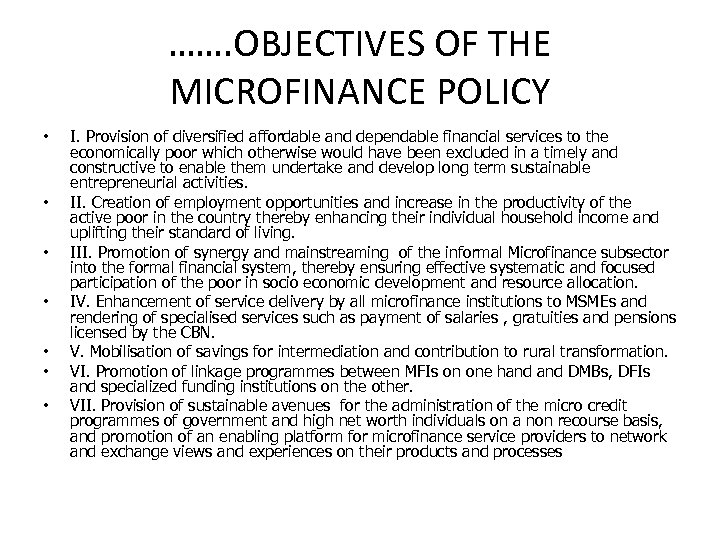 ……. OBJECTIVES OF THE MICROFINANCE POLICY • • I. Provision of diversified affordable and