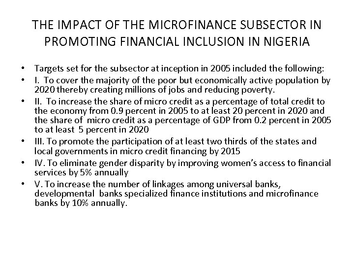 THE IMPACT OF THE MICROFINANCE SUBSECTOR IN PROMOTING FINANCIAL INCLUSION IN NIGERIA • Targets