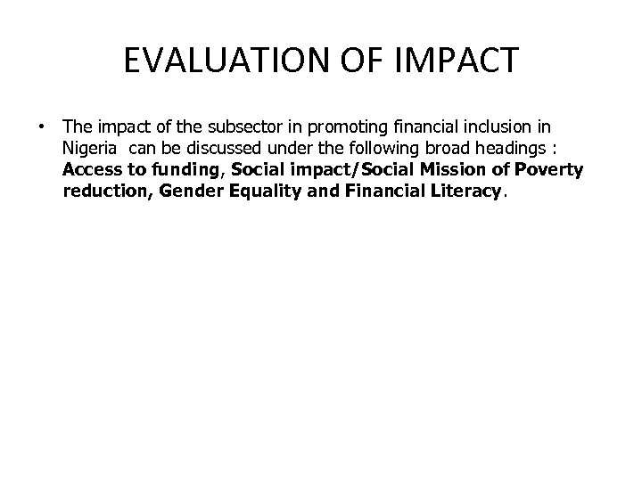 EVALUATION OF IMPACT • The impact of the subsector in promoting financial inclusion in