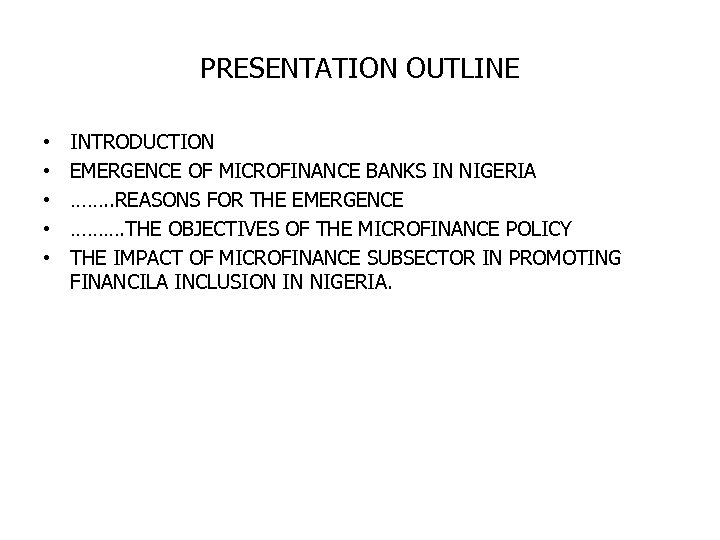 PRESENTATION OUTLINE • • • INTRODUCTION EMERGENCE OF MICROFINANCE BANKS IN NIGERIA ……. .