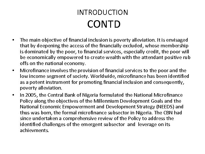 INTRODUCTION CONTD • • • The main objective of financial inclusion is poverty alleviation.