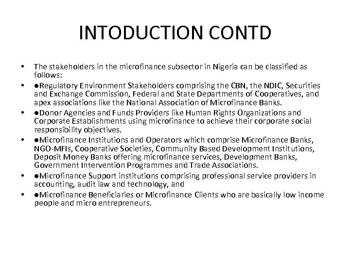 INTODUCTION CONTD • • • The stakeholders in the microfinance subsector in Nigeria can