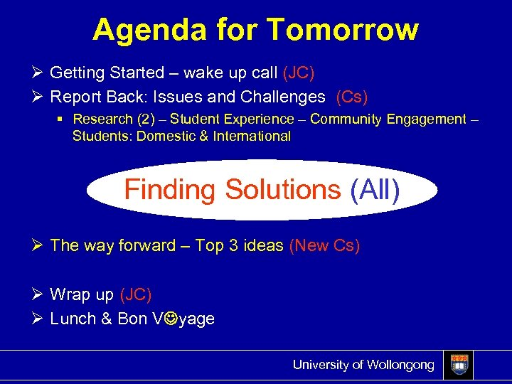 Agenda for Tomorrow Ø Getting Started – wake up call (JC) Ø Report Back: