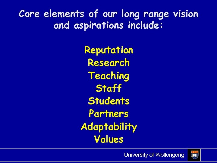 Core elements of our long range vision and aspirations include: Reputation Research Teaching Staff
