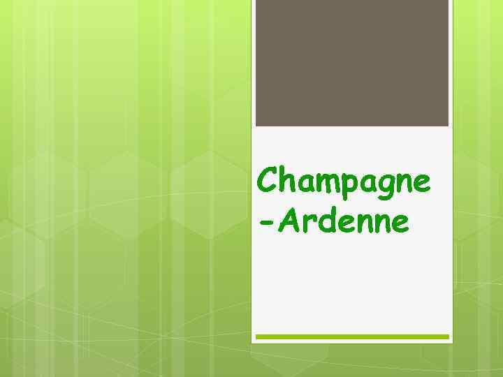 Champagne -Ardenne