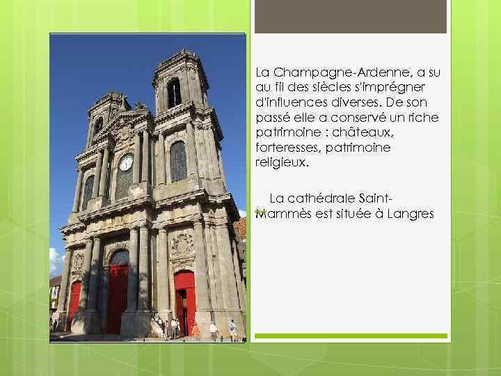 La Champagne-Ardenne, a su au fil des siècles s'imprégner d'influences diverses. De son passé