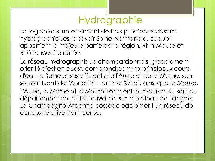 Hydrographie La région se situe en amont de trois principaux bassins hydrographiques, à savoir