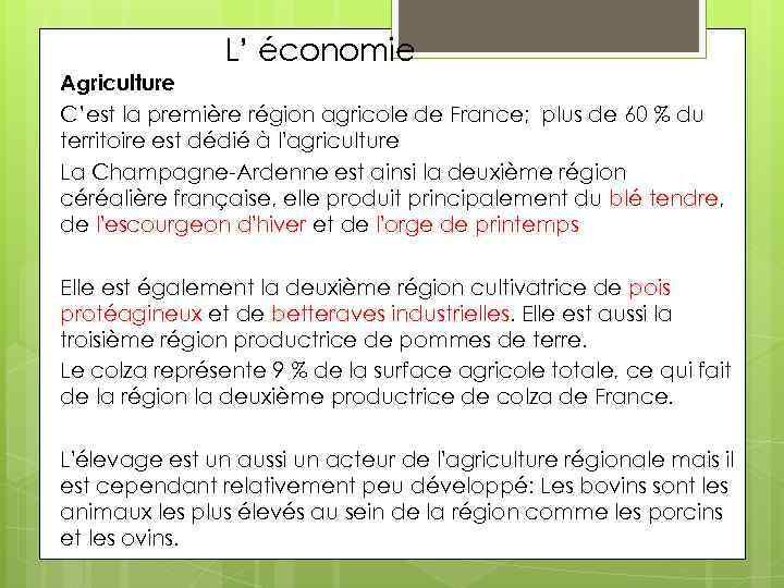 L' économie Agriculture C'est la première région agricole de France; plus de 60 %