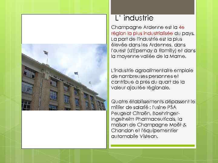 L' industrie Champagne Ardenne est la 4 e région la plus industrialisée du pays.