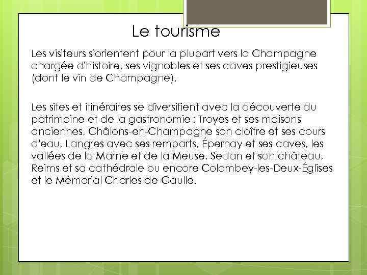 Le tourisme Les visiteurs s'orientent pour la plupart vers la Champagne chargée d'histoire, ses