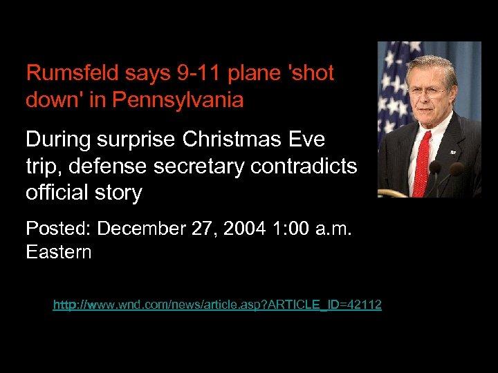 Rumsfeld says 9 -11 plane 'shot down' in Pennsylvania During surprise Christmas Eve trip,