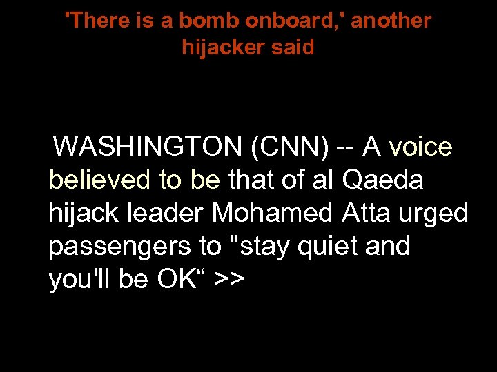 'There is a bomb onboard, ' another hijacker said WASHINGTON (CNN) -- A voice