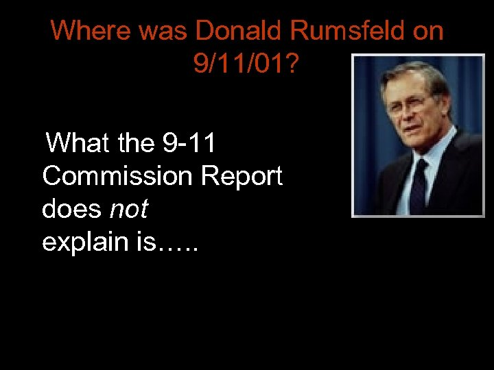 Where was Donald Rumsfeld on 9/11/01? What the 9 -11 Commission Report does not