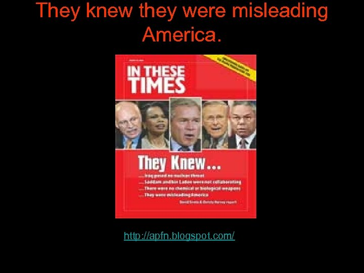 They knew they were misleading America. http: //apfn. blogspot. com/