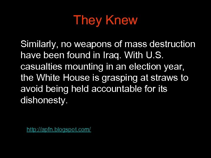 They Knew Similarly, no weapons of mass destruction have been found in Iraq. With