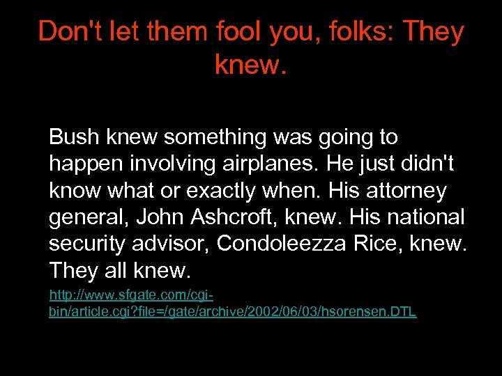 Don't let them fool you, folks: They knew. Bush knew something was going to