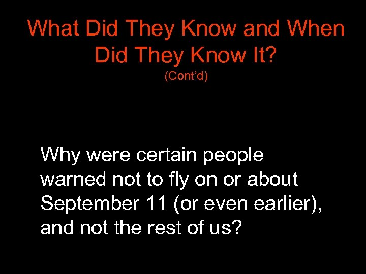 What Did They Know and When Did They Know It? (Cont'd) • Why were